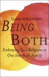 Being Both: Embracing Two Religions in One Interfaith Family (October 22, 2013, Beacon Press)